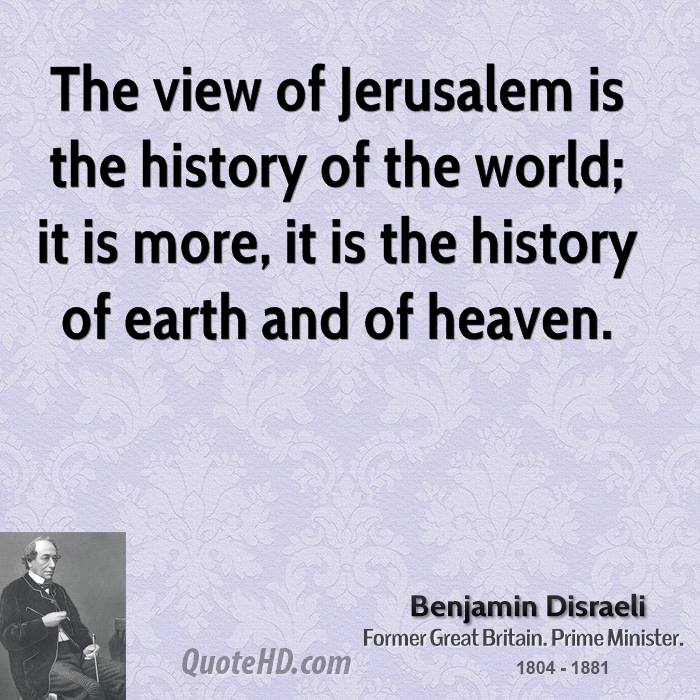 The view of Jerusalem is the history of the world; it is more, it is the history of earth and of heaven.