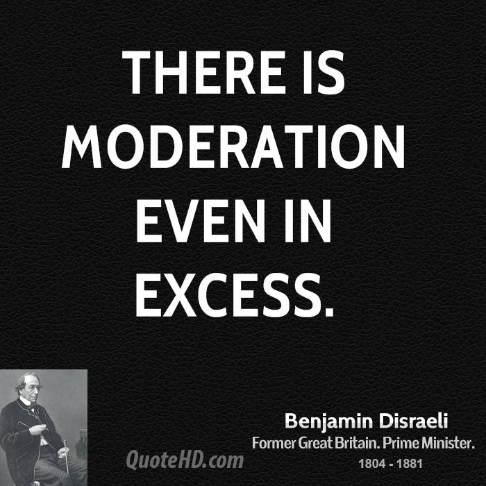 There is moderation even in excess.