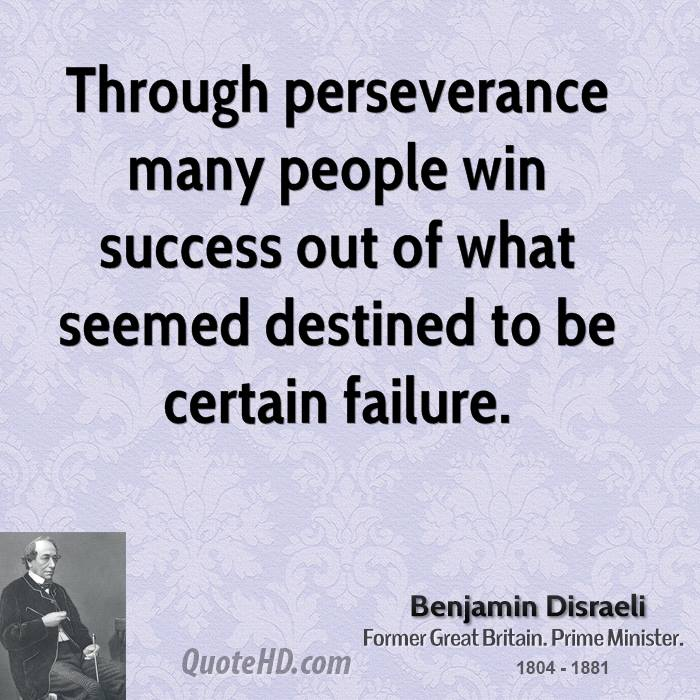 Through perseverance many people win success out of what seemed destined to be certain failure.
