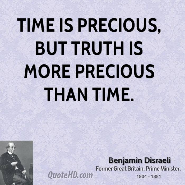 Time is precious, but truth is more precious than time.