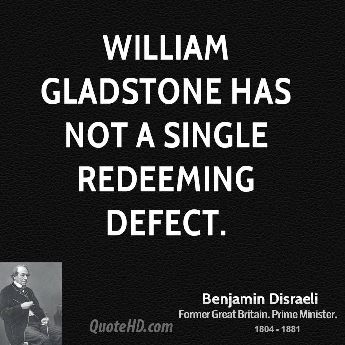 William Gladstone has not a single redeeming defect.