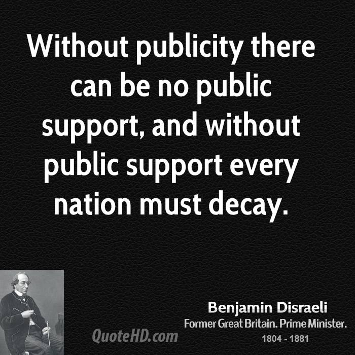 Without publicity there can be no public support, and without public support every nation must decay.
