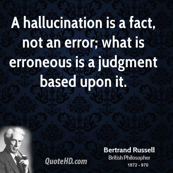 A hallucination is a fact, not an error; what is erroneous is a judgment based upon it.