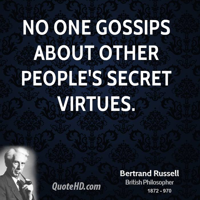 No one gossips about other people's secret virtues.