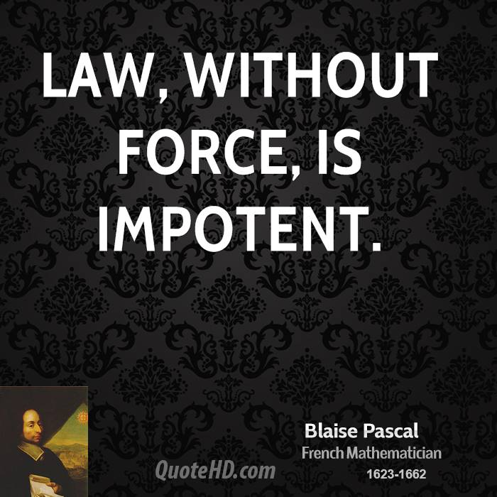 Law, without force, is impotent.