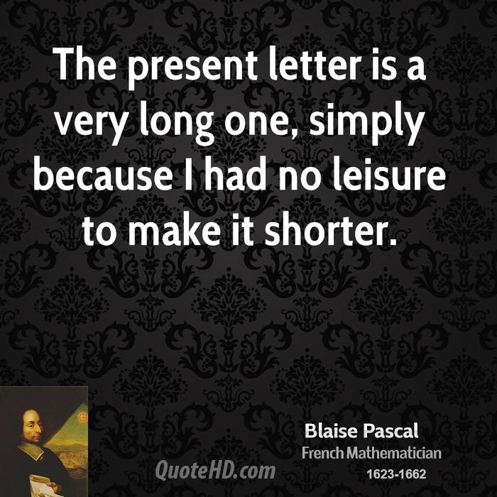 The present letter is a very long one, simply because I had no leisure to make it shorter.