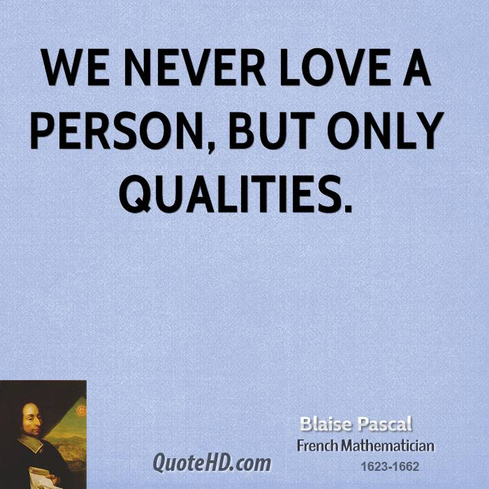 We never love a person, but only qualities.