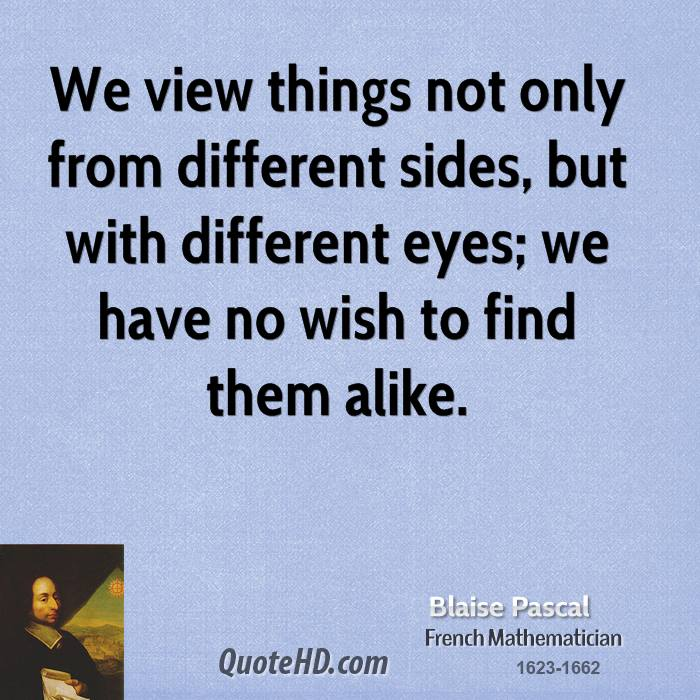 If Things Were Different Quotes: Blaise Pascal Quotes