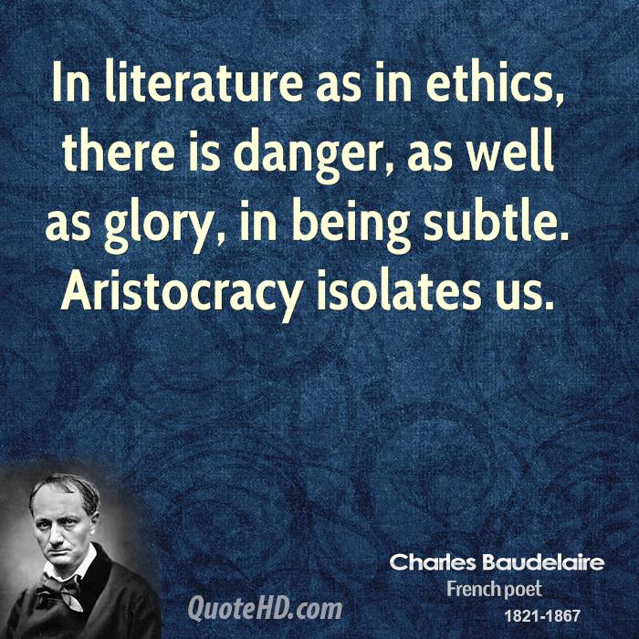 In literature as in ethics, there is danger, as well as glory, in being subtle. Aristocracy isolates us.