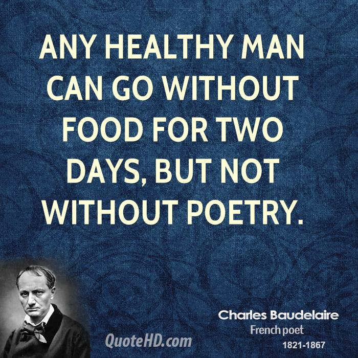 Any healthy man can go without food for two days, but not without poetry.
