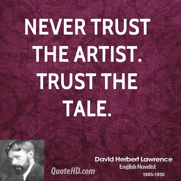 Never trust the artist. Trust the tale.