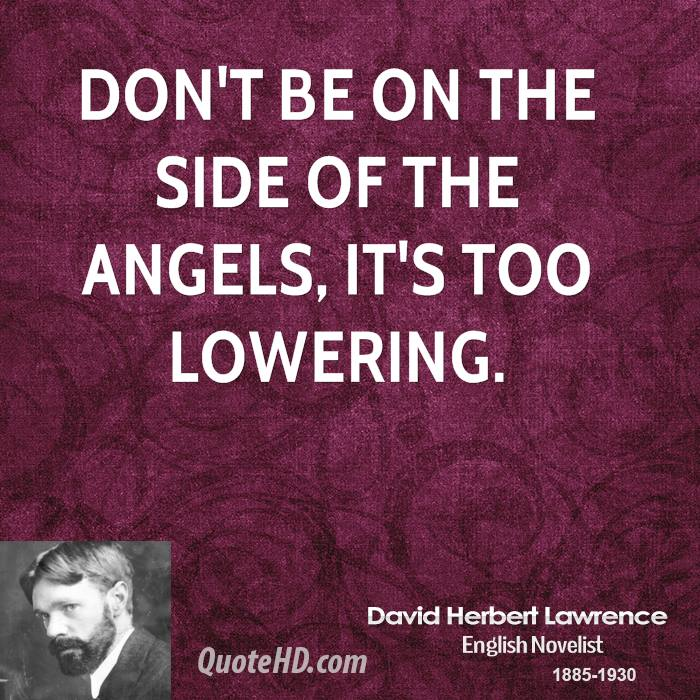 Don't be on the side of the angels, it's too lowering.