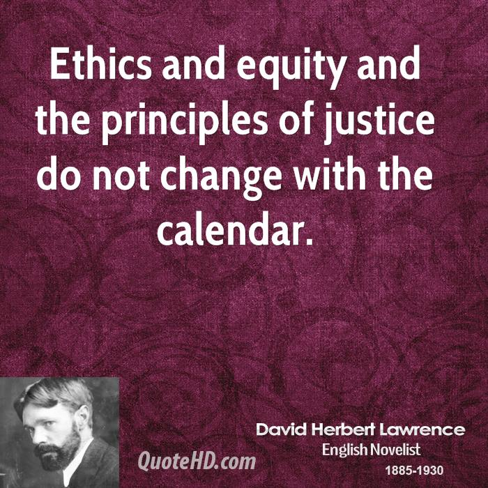 Ethics and equity and the principles of justice do not change with the calendar.