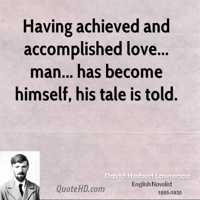 Having achieved and accomplished love... man... has become himself, his tale is told.
