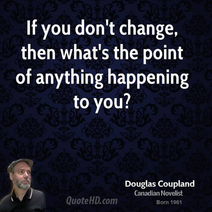 What S The Point Of Life Quotes: Doug Coupland Change Quotes