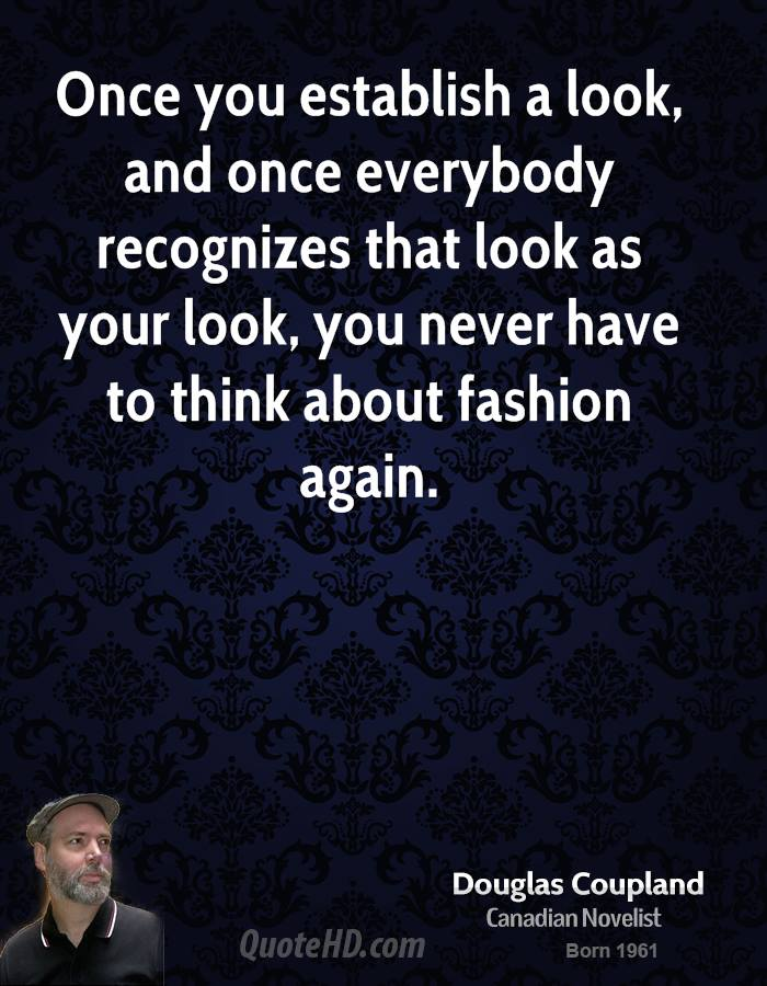 Once you establish a look, and once everybody recognizes that look as your look, you never have to think about fashion again.