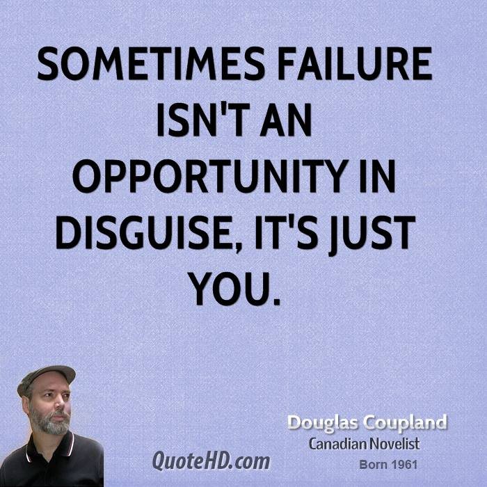 Sometimes failure isn't an opportunity in disguise, it's just you.