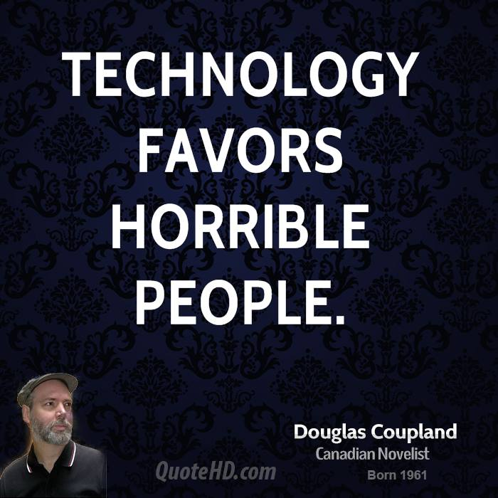 Technology favors horrible people.