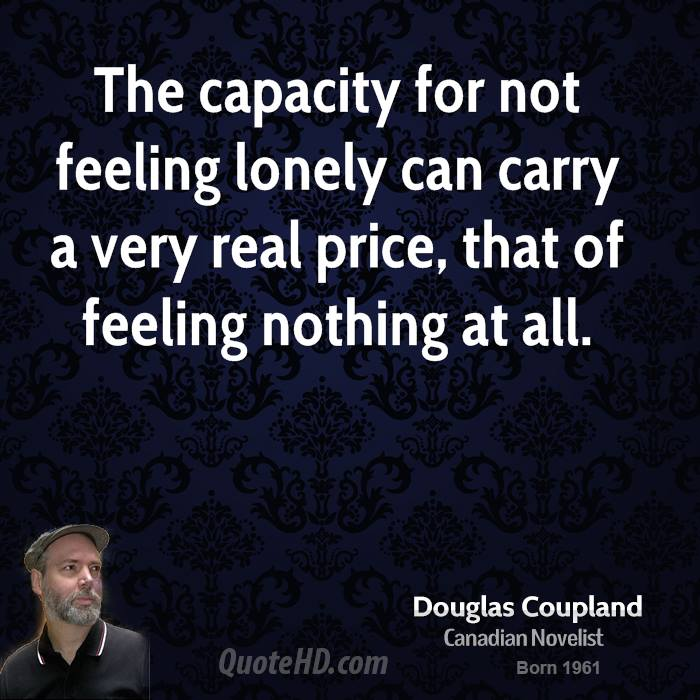 The capacity for not feeling lonely can carry a very real price, that of feeling nothing at all.