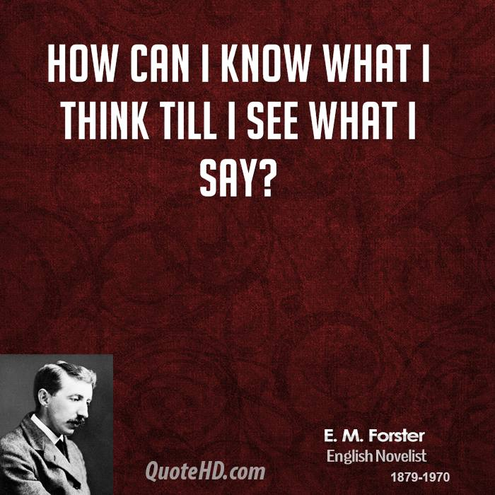 How can I know what I think till I see what I say?