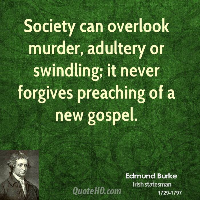 Society can overlook murder, adultery or swindling; it never forgives preaching of a new gospel.