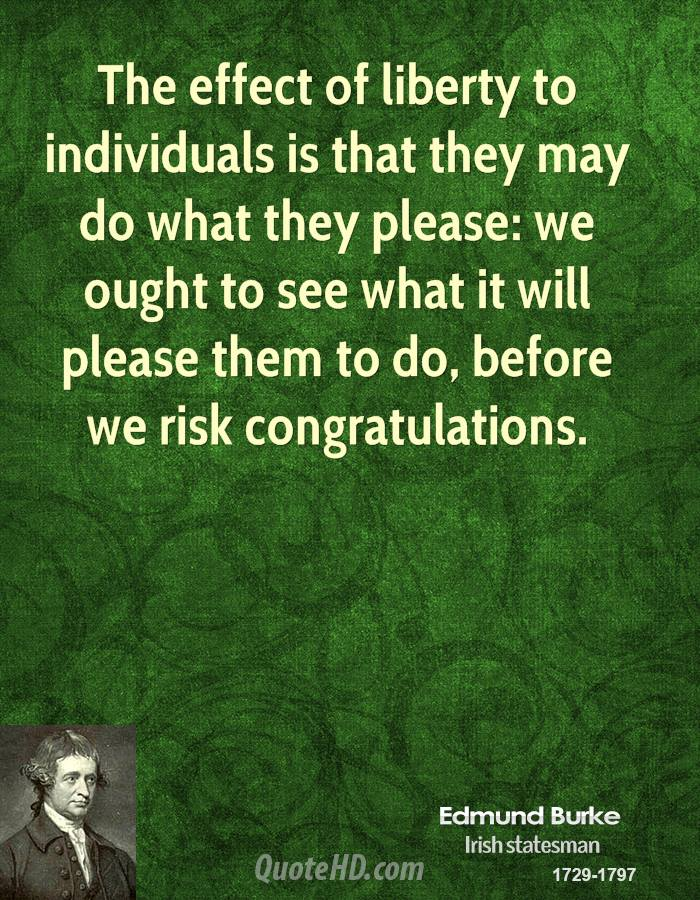 The effect of liberty to individuals is that they may do what they please: we ought to see what it will please them to do, before we risk congratulations.