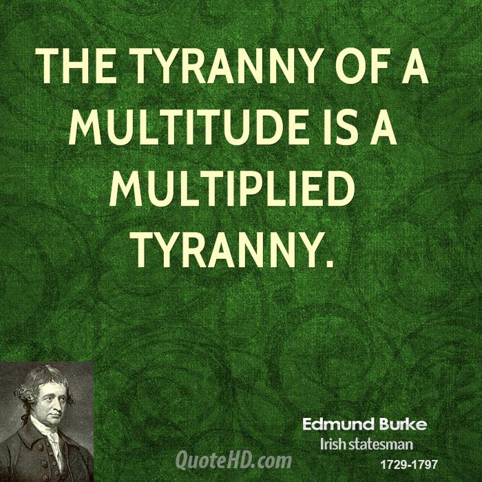 The tyranny of a multitude is a multiplied tyranny.
