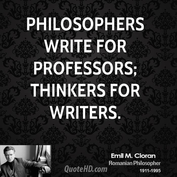 Philosophers write for professors; thinkers for writers.