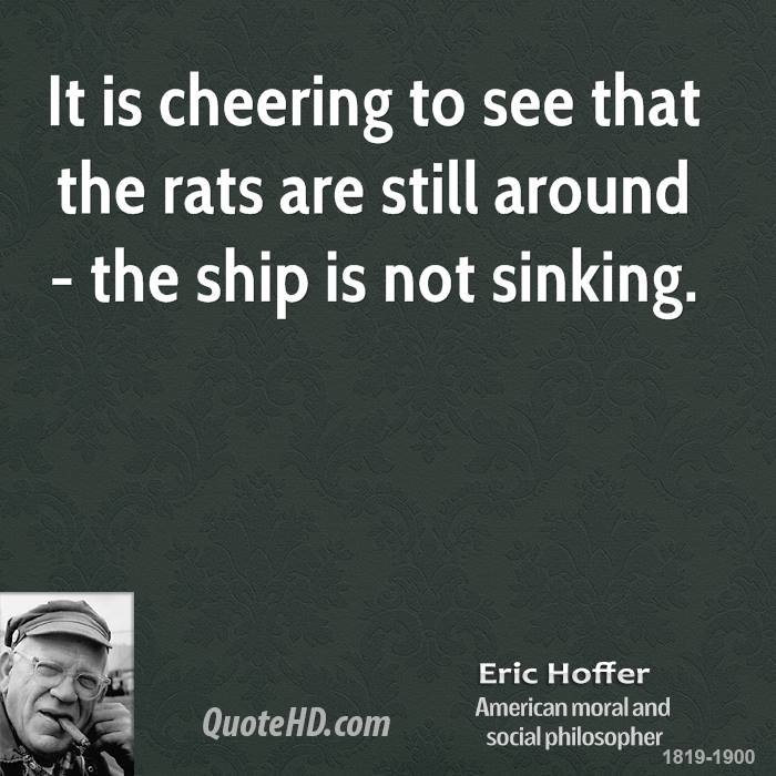It is cheering to see that the rats are still around - the ship is not sinking.