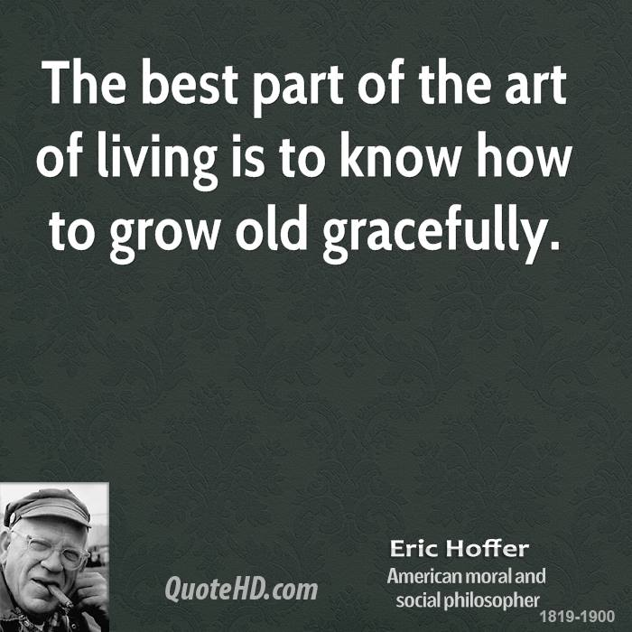 The best part of the art of living is to know how to grow old gracefully.