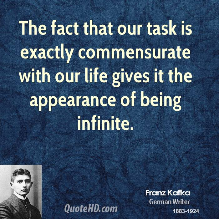 The fact that our task is exactly commensurate with our life gives it the appearance of being infinite.