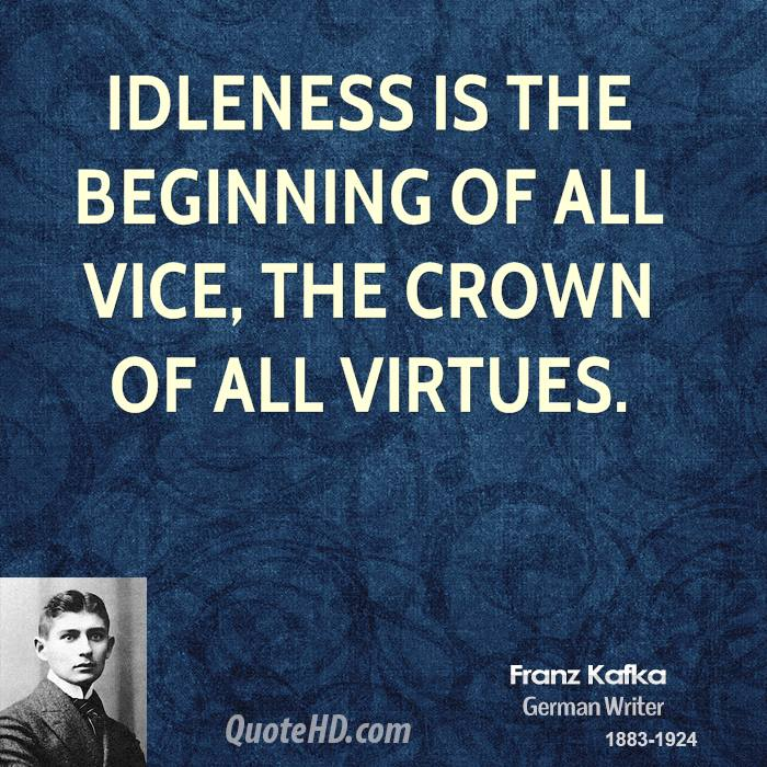 Idleness is the beginning of all vice, the crown of all virtues.