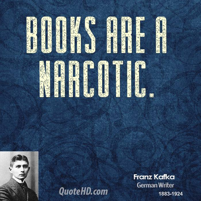 Books are a narcotic.
