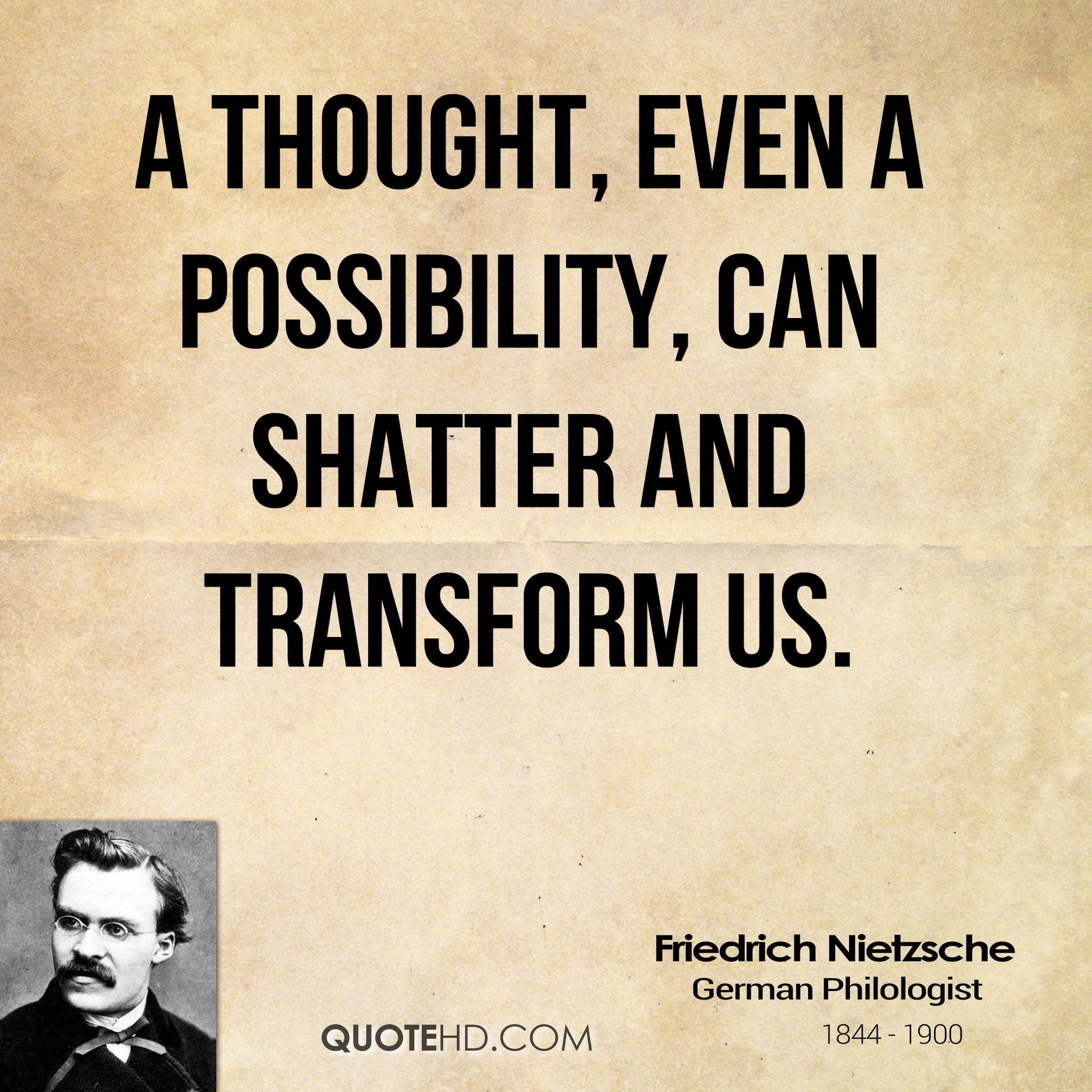 A thought, even a possibility, can shatter and transform us.