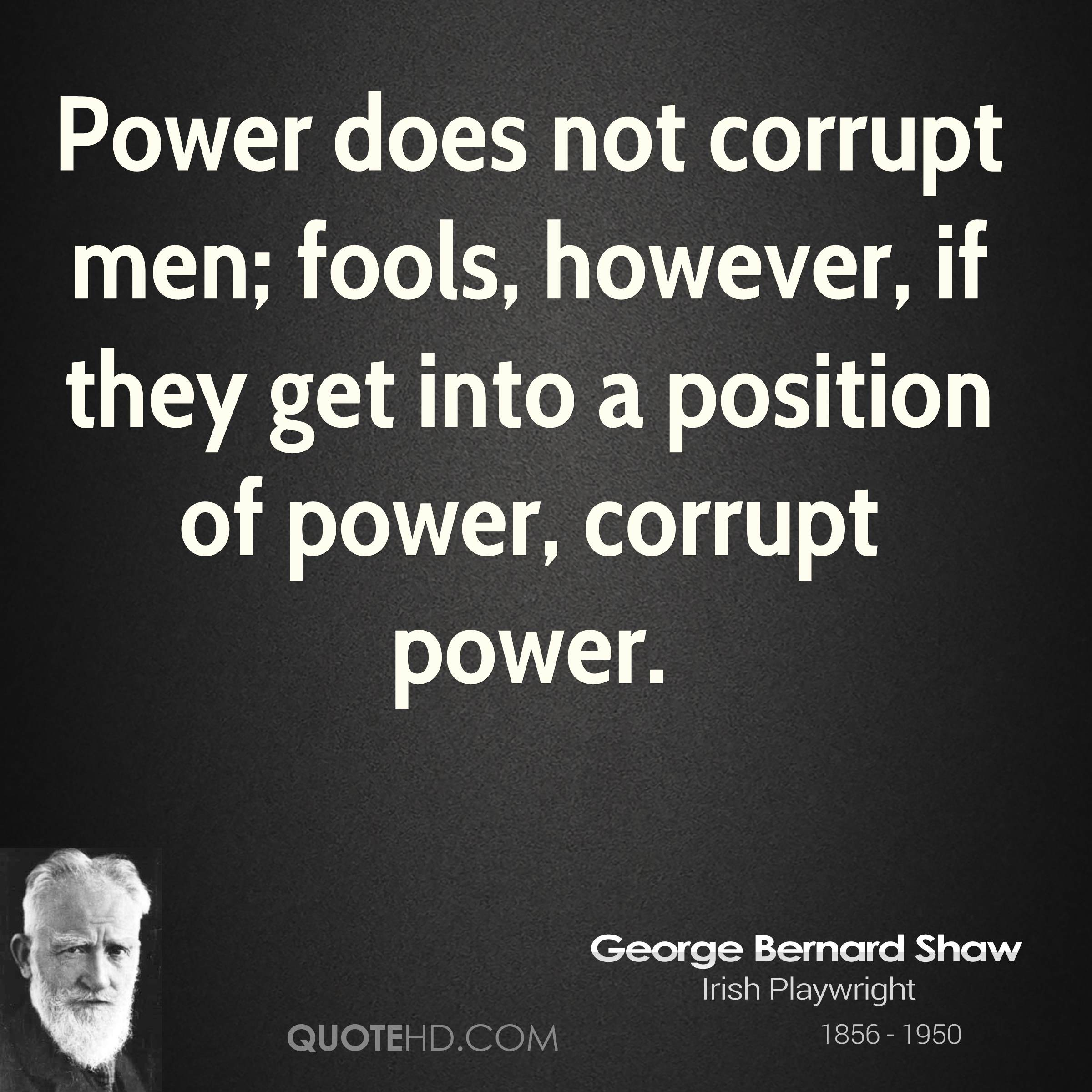 does power inevitably corrupt the powerful Debate about does power corrupt or magnify: the more power you have the more powerful the power without responsibility and accountability will inevitably.