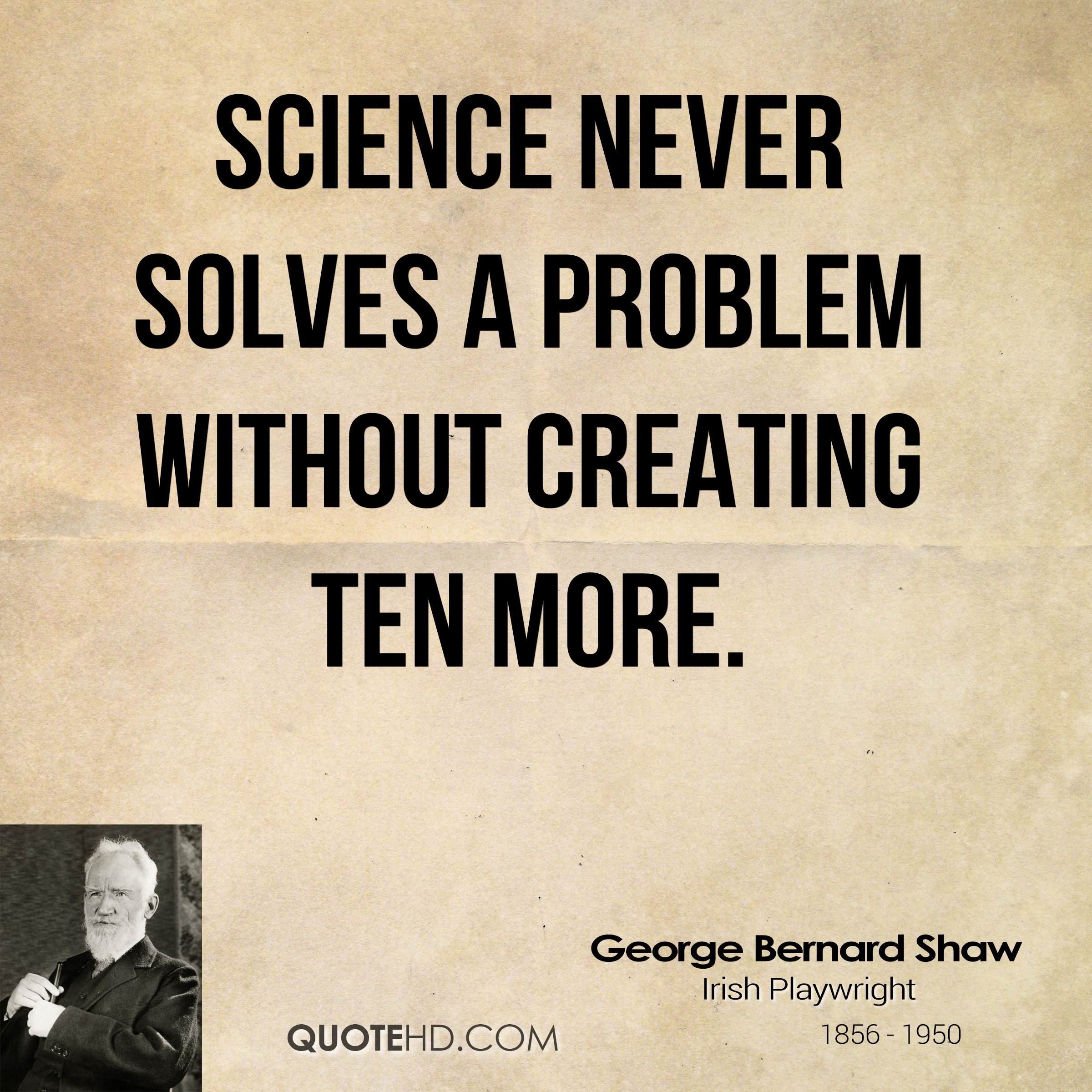 science quotes never solves scientific bernard shaw george scientist problem without quote ten research creating frankenstein sayings quotesgram