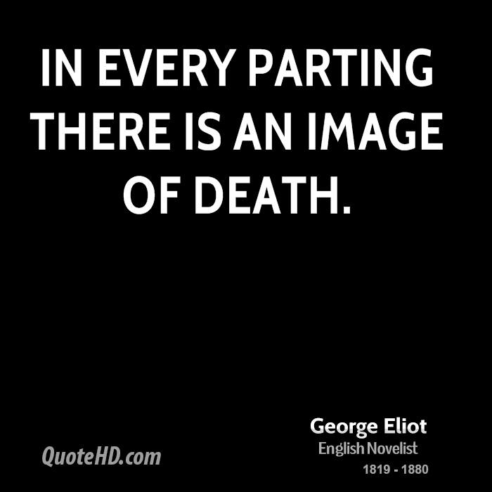 In every parting there is an image of death.