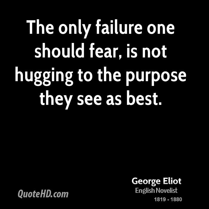 The only failure one should fear, is not hugging to the purpose they see as best.
