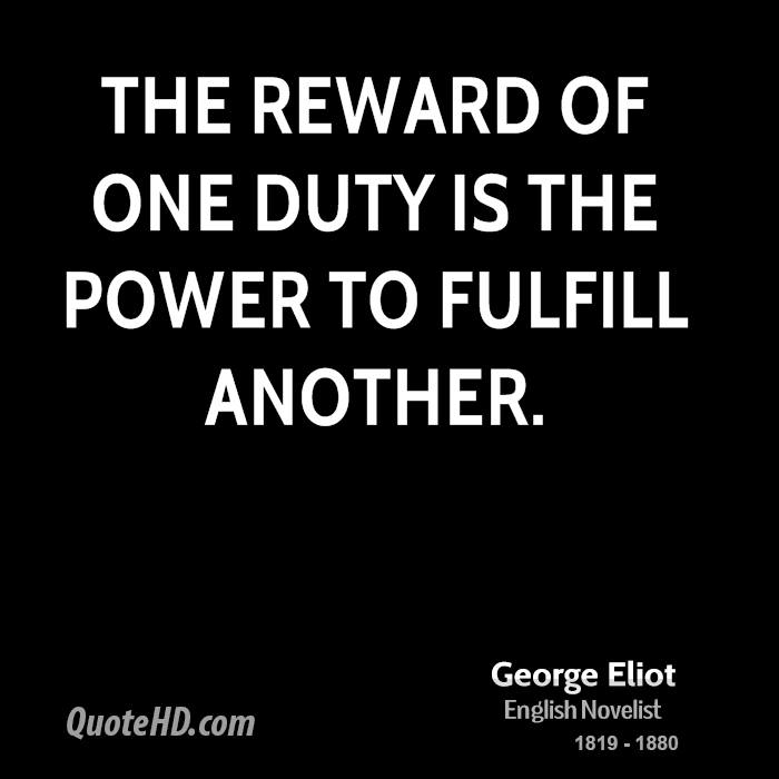 The reward of one duty is the power to fulfill another.