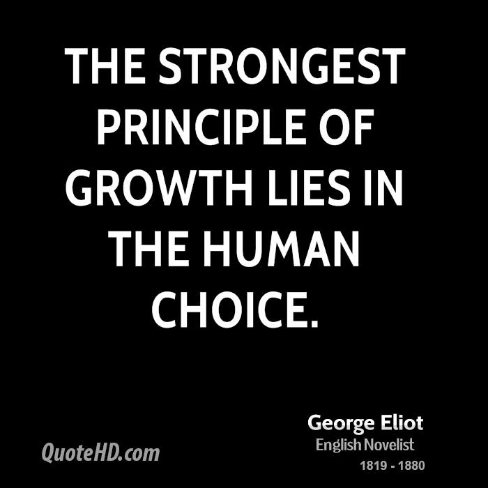 The strongest principle of growth lies in the human choice.