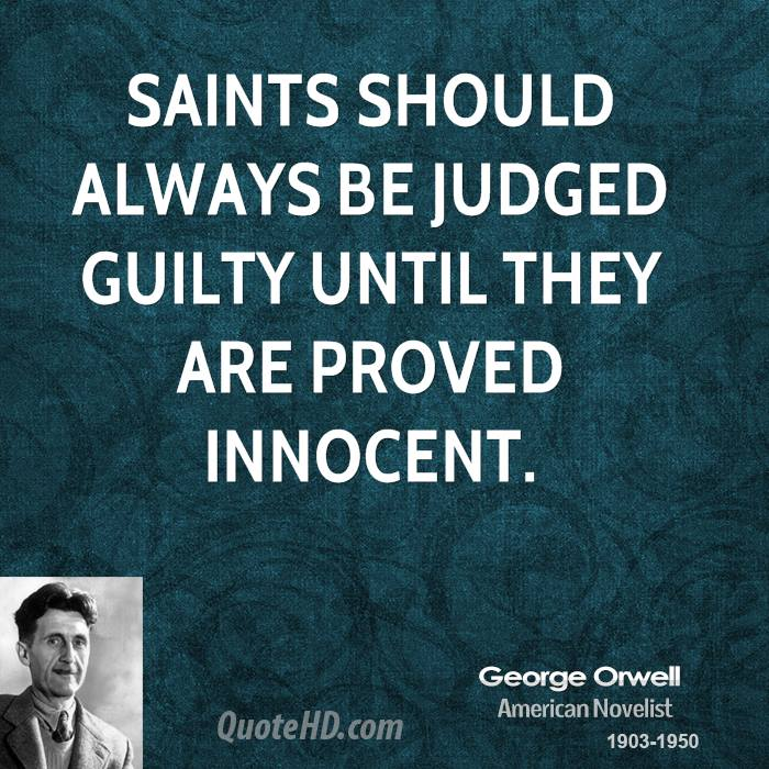 Saints should always be judged guilty until they are proved innocent.