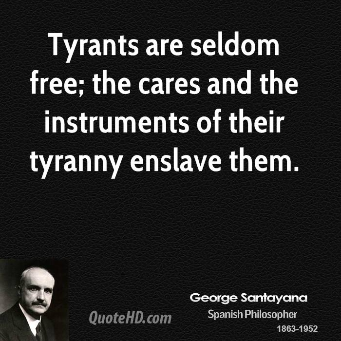 Tyrants are seldom free; the cares and the instruments of their tyranny enslave them.