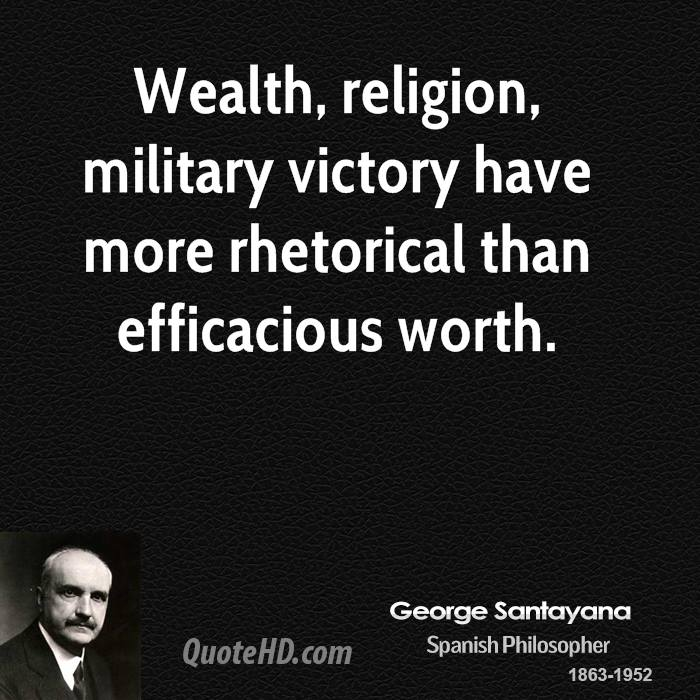 Wealth, religion, military victory have more rhetorical than efficacious worth.