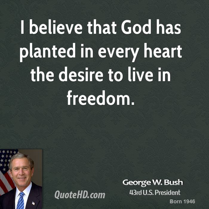 george-w-bush-george-w-bush-i-believe-that-god-has-planted-in-every ...