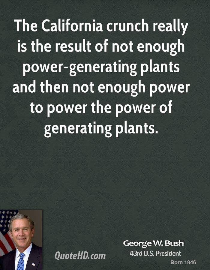 The California crunch really is the result of not enough power-generating plants and then not enough power to power the power of generating plants.