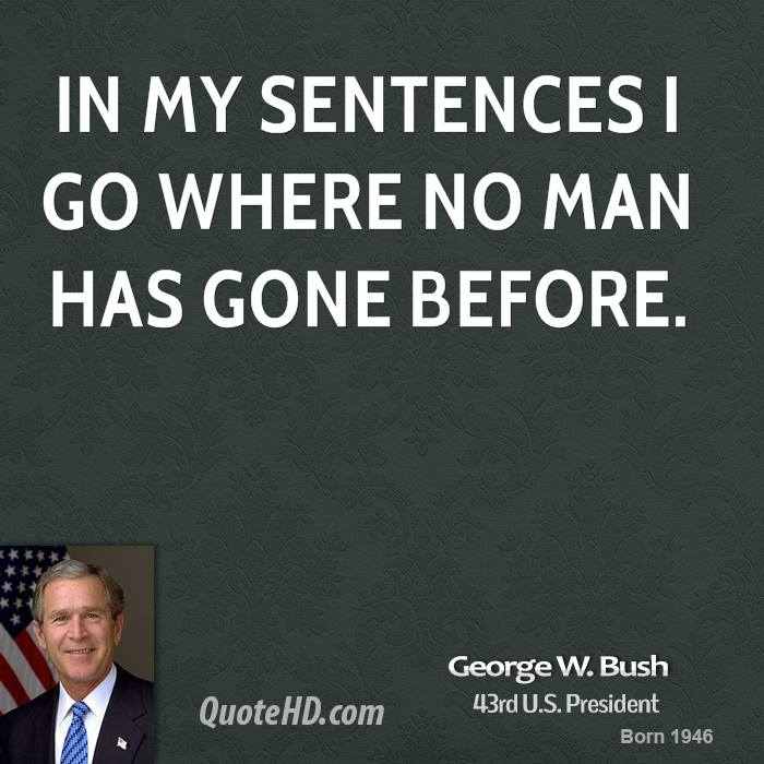 In my sentences I go where no man has gone before.