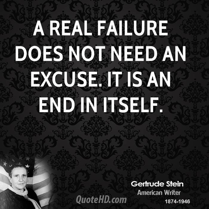 A real failure does not need an excuse. It is an end in itself.