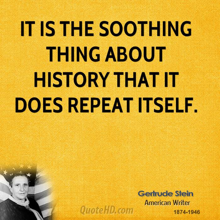 It is the soothing thing about history that it does repeat itself.