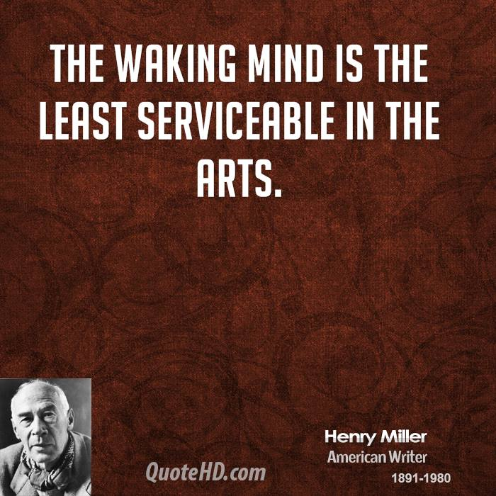 The waking mind is the least serviceable in the arts.