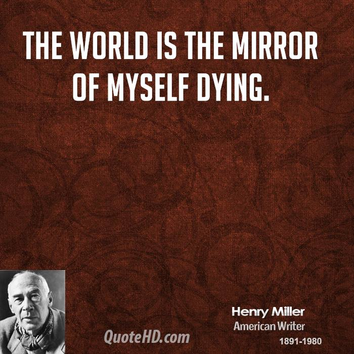 The world is the mirror of myself dying.